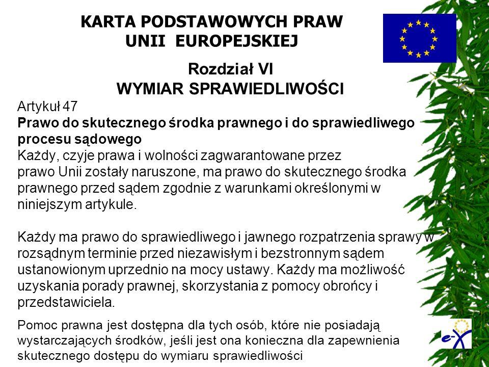 KARTA PODSTAWOWYCH PRAW UNII EUROPEJSKIEJ Rozdział VI WYMIAR SPRAWIEDLIWOŚCI Artykuł 47 Prawo do skutecznego środka prawnego i do sprawiedliwego proce