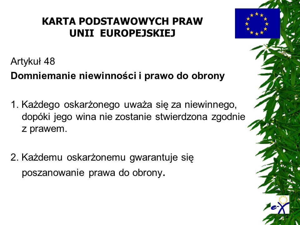 KARTA PODSTAWOWYCH PRAW UNII EUROPEJSKIEJ Artykuł 48 Domniemanie niewinności i prawo do obrony 1. Każdego oskarżonego uważa się za niewinnego, dopóki