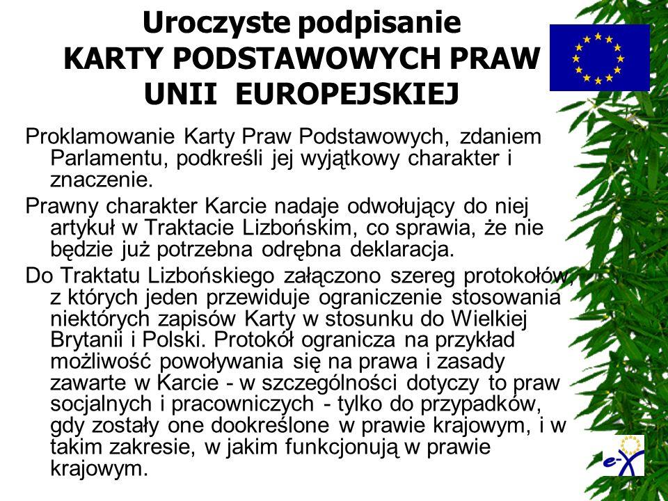 Uroczyste podpisanie KARTY PODSTAWOWYCH PRAW UNII EUROPEJSKIEJ Proklamowanie Karty Praw Podstawowych, zdaniem Parlamentu, podkreśli jej wyjątkowy char