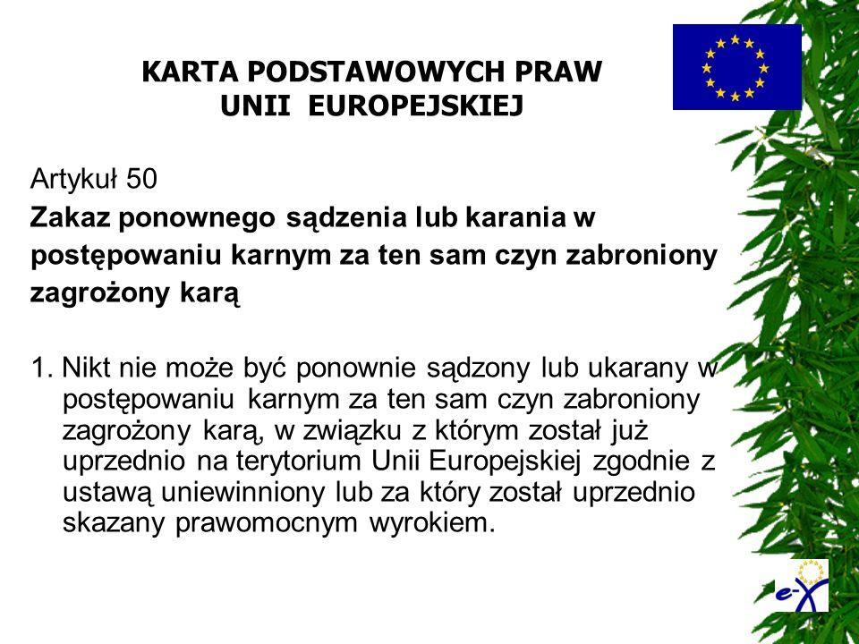 KARTA PODSTAWOWYCH PRAW UNII EUROPEJSKIEJ Artykuł 50 Zakaz ponownego sądzenia lub karania w postępowaniu karnym za ten sam czyn zabroniony zagrożony k