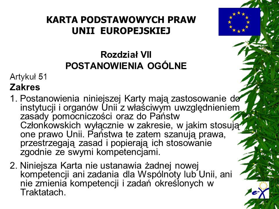 KARTA PODSTAWOWYCH PRAW UNII EUROPEJSKIEJ Rozdział VII POSTANOWIENIA OGÓLNE Artykuł 51 Zakres 1. Postanowienia niniejszej Karty mają zastosowanie do i