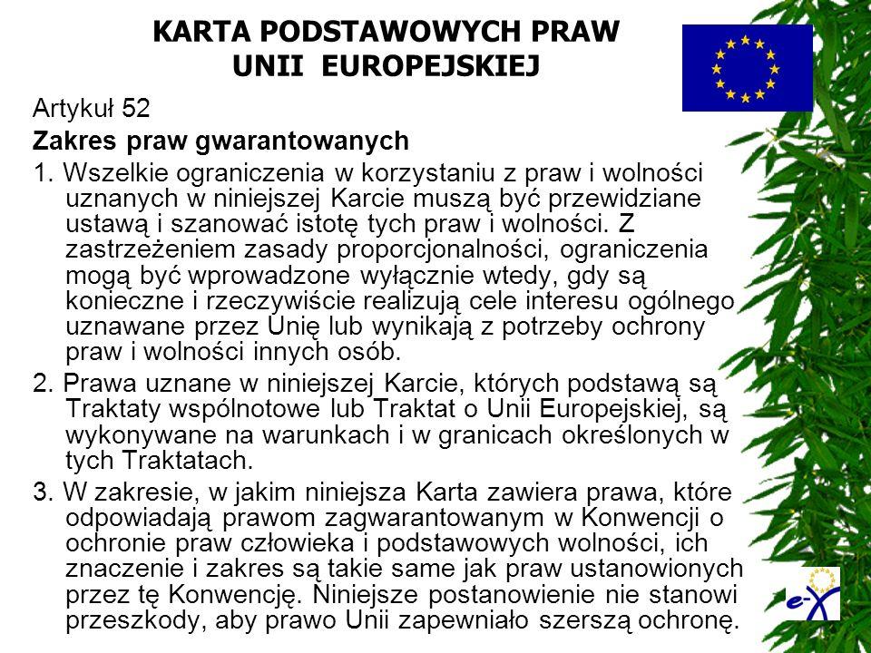KARTA PODSTAWOWYCH PRAW UNII EUROPEJSKIEJ Artykuł 52 Zakres praw gwarantowanych 1. Wszelkie ograniczenia w korzystaniu z praw i wolności uznanych w ni