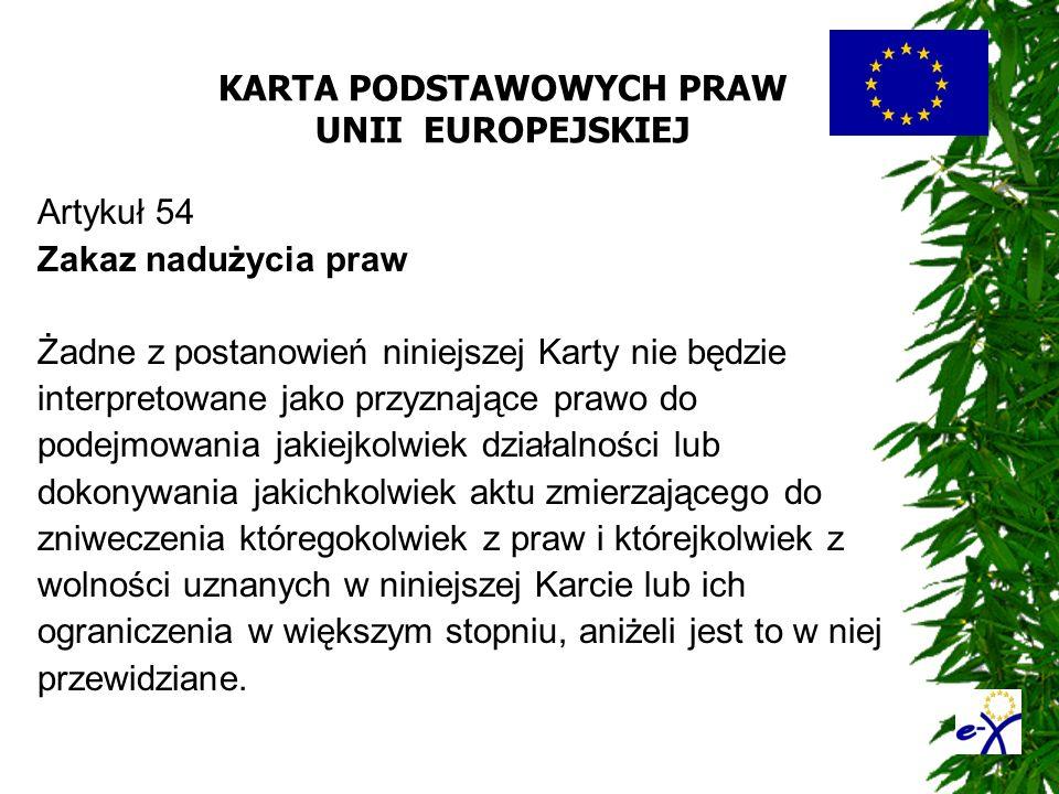 KARTA PODSTAWOWYCH PRAW UNII EUROPEJSKIEJ Artykuł 54 Zakaz nadużycia praw Żadne z postanowień niniejszej Karty nie będzie interpretowane jako przyznaj