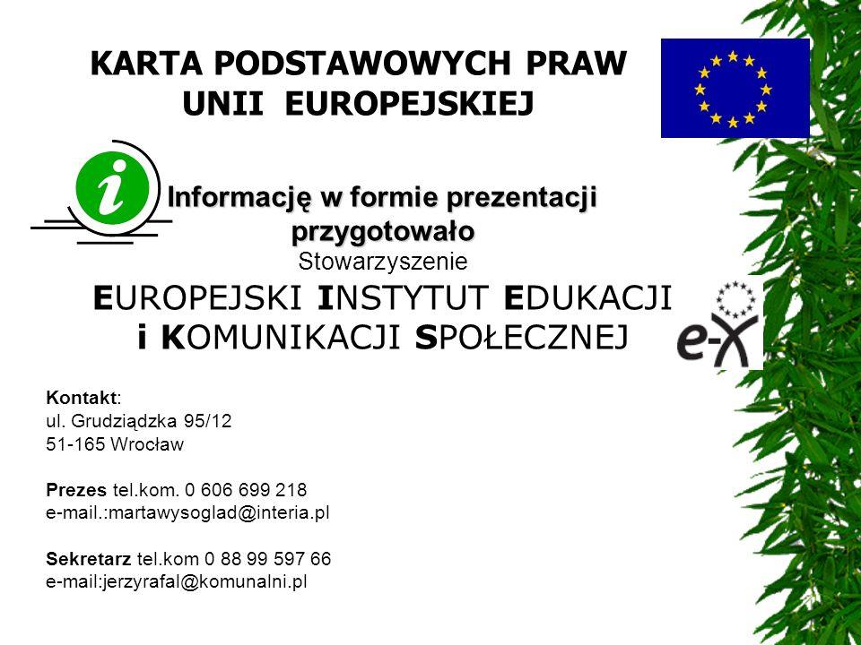 KARTA PODSTAWOWYCH PRAW UNII EUROPEJSKIEJ Informację w formie prezentacji przygotowało Stowarzyszenie EUROPEJSKI INSTYTUT EDUKACJI i KOMUNIKACJI SPOŁE
