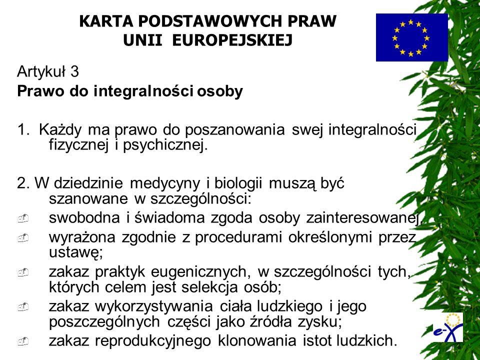 KARTA PODSTAWOWYCH PRAW UNII EUROPEJSKIEJ Artykuł 3 Prawo do integralności osoby 1. Każdy ma prawo do poszanowania swej integralności fizycznej i psyc