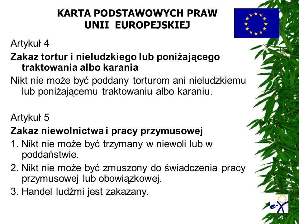KARTA PODSTAWOWYCH PRAW UNII EUROPEJSKIEJ Artykuł 4 Zakaz tortur i nieludzkiego lub poniżającego traktowania albo karania Nikt nie może być poddany to
