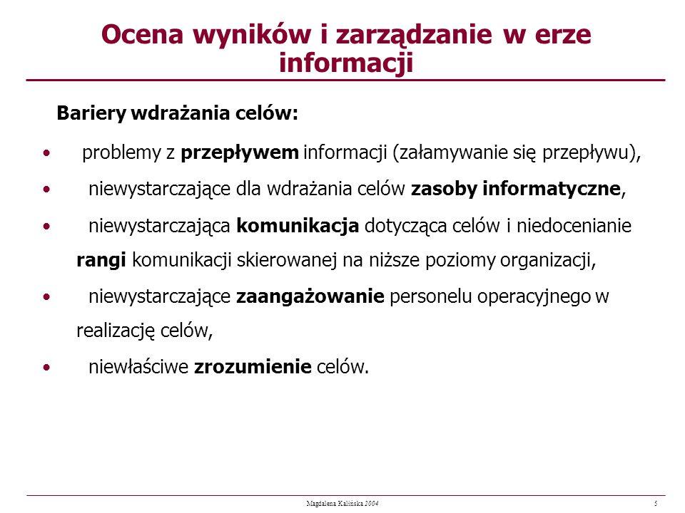 5 Magdalena Kalińska 2004 Ocena wyników i zarządzanie w erze informacji Bariery wdrażania celów: problemy z przepływem informacji (załamywanie się prz