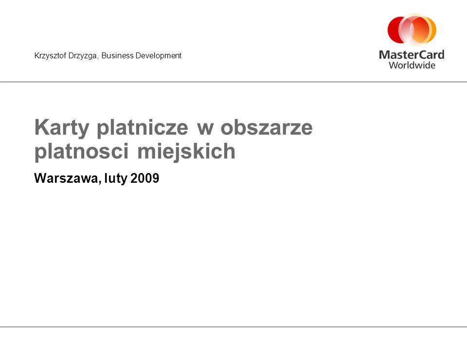 Karty platnicze w obszarze platnosci miejskich Warszawa, luty 2009 Krzysztof Drzyzga, Business Development
