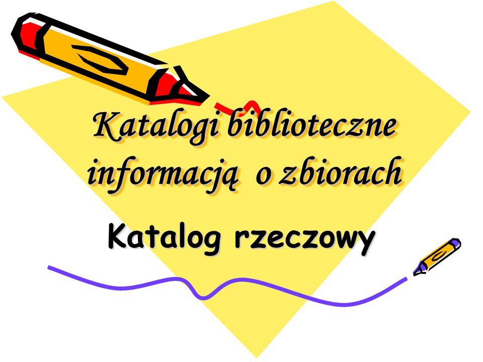 Katalog biblioteczny to: Spis książek (lub innych dokumentów) znajdujących się bibliotece, opisanych wg określonych zasad, ułożony w określonym porządku, ze wskazaniem miejsca książki (lub innego dokumentu) w zbiorach.