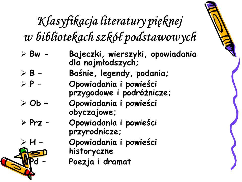Klasyfikacja literatury pięknej w bibliotekach szkół podstawowych Bw -Bajeczki, wierszyki, opowiadania dla najmłodszych; B –Baśnie, legendy, podania;
