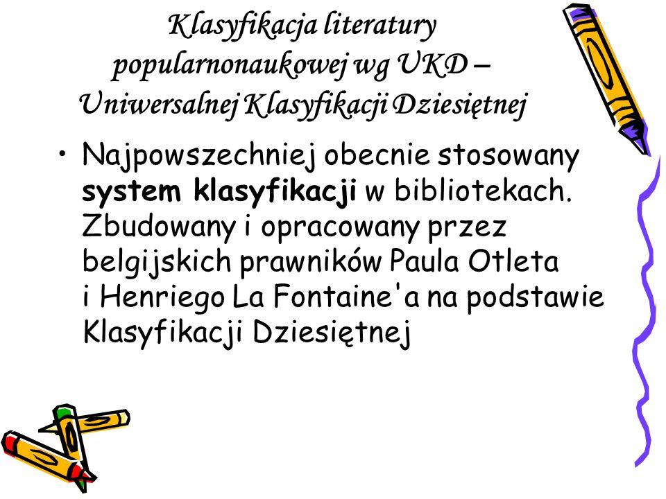 Klasyfikacja literatury popularnonaukowej wg UKD – Uniwersalnej Klasyfikacji Dziesiętnej Najpowszechniej obecnie stosowany system klasyfikacji w bibli