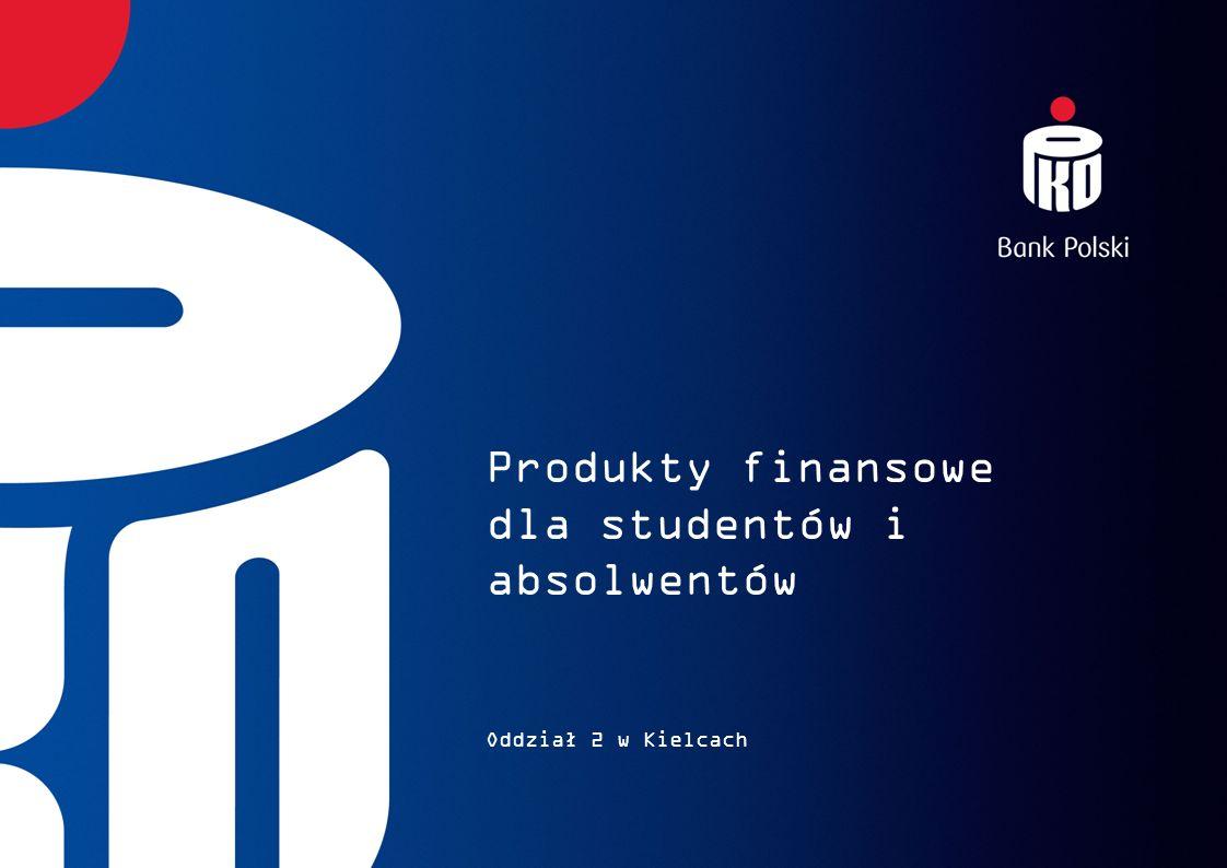 Produkty finansowe dla studentów i absolwentów Oddział 2 w Kielcach