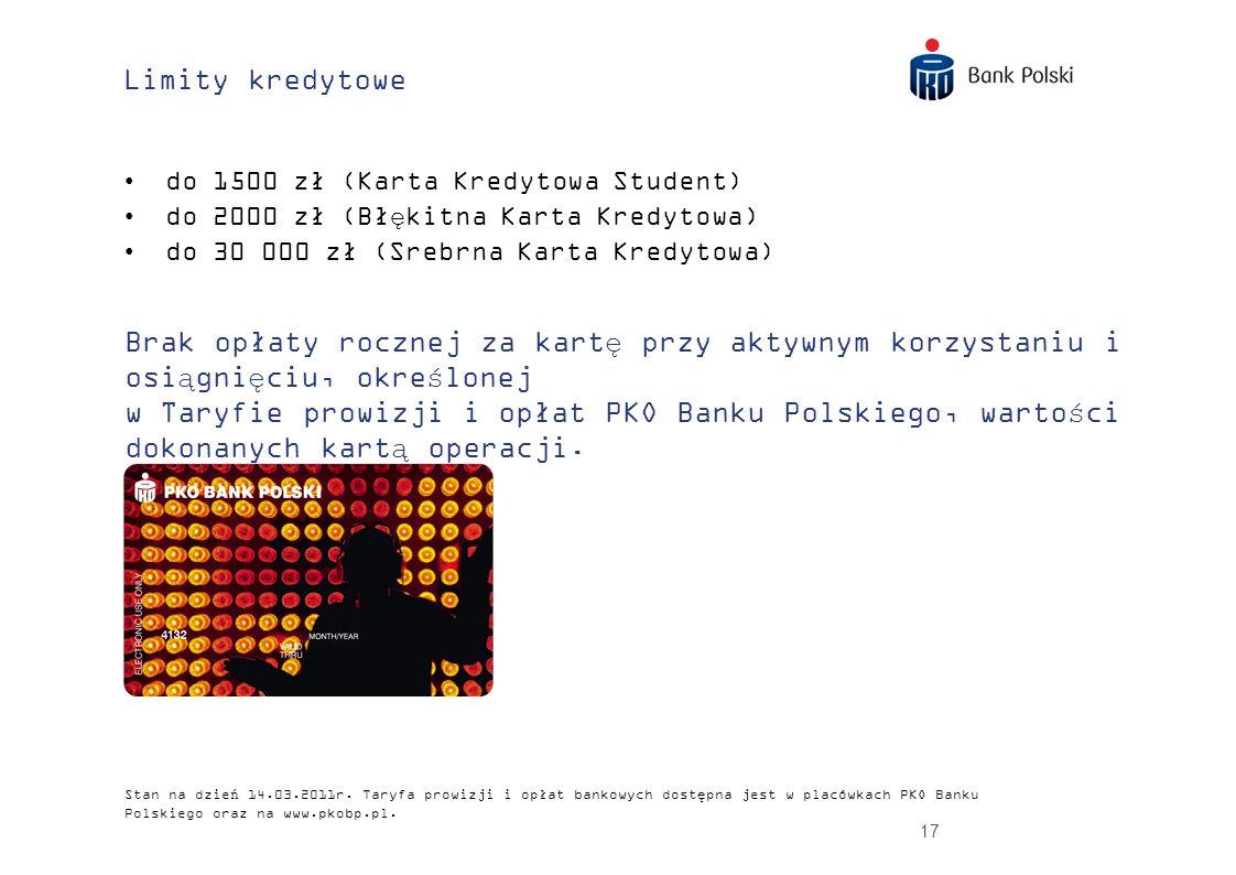 17 Limity kredytowe do 1500 zł (Karta Kredytowa Student) do 2000 zł (Błękitna Karta Kredytowa) do 30 000 zł (Srebrna Karta Kredytowa) Brak opłaty rocz
