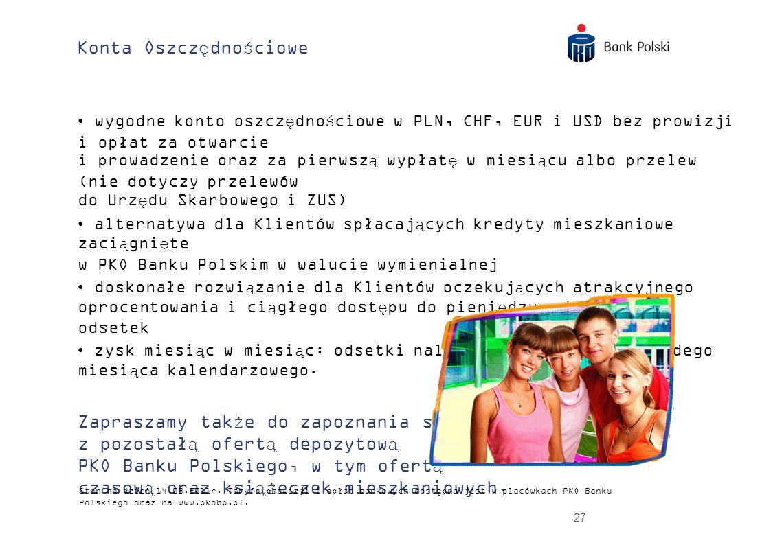 27 Konta Oszczędnościowe wygodne konto oszczędnościowe w PLN, CHF, EUR i USD bez prowizji i opłat za otwarcie i prowadzenie oraz za pierwszą wypłatę w