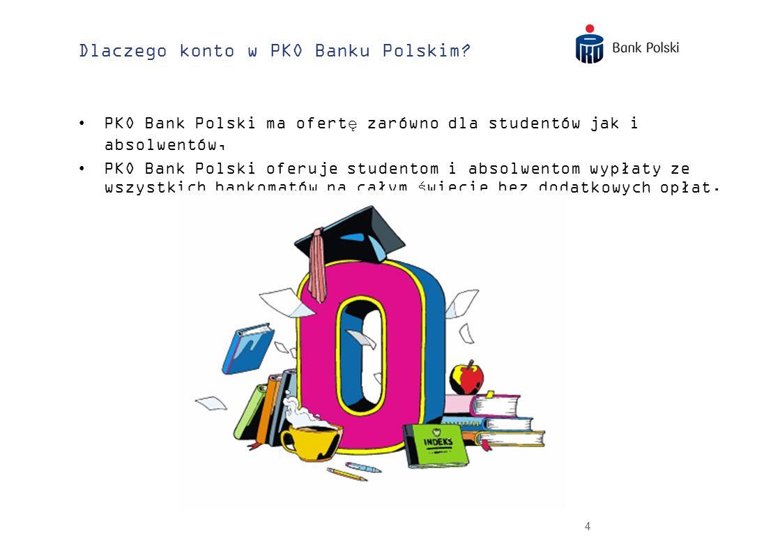 4 Dlaczego konto w PKO Banku Polskim? PKO Bank Polski ma ofertę zarówno dla studentów jak i absolwentów, PKO Bank Polski oferuje studentom i absolwent