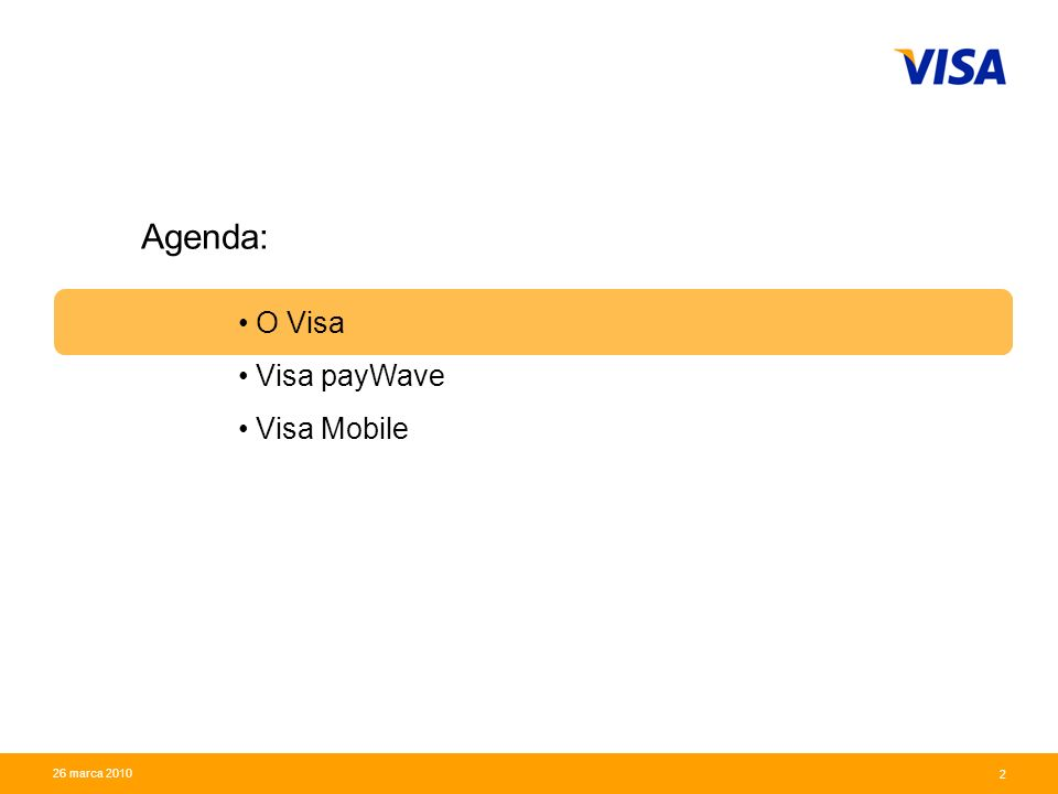 Presentation Identifier.2 Information Classification as Needed 2 26 marca 2010 O Visa Visa payWave Visa Mobile Agenda:
