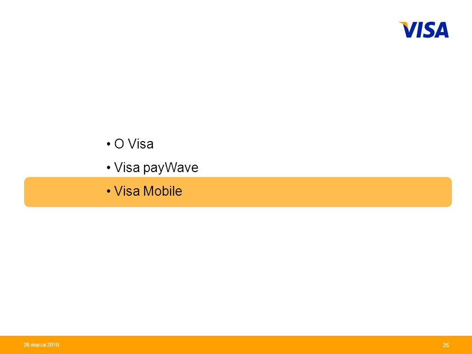 Presentation Identifier.25 Information Classification as Needed 25 26 marca 2010 O Visa Visa payWave Visa Mobile