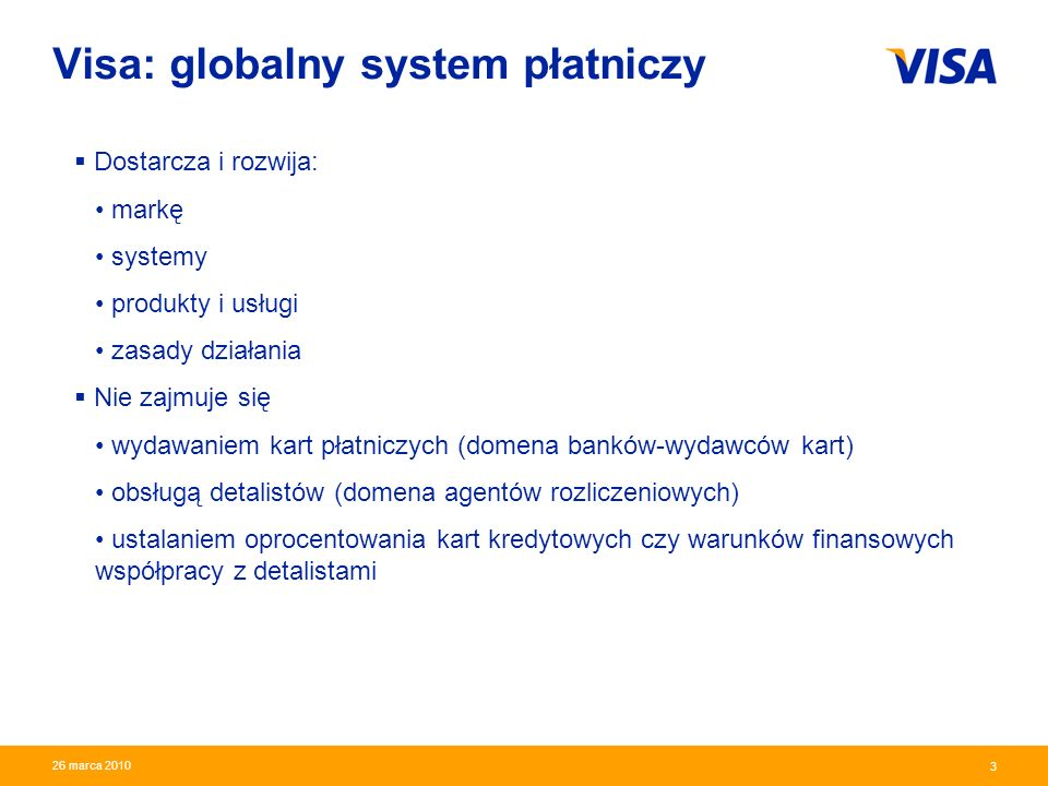 Presentation Identifier.3 Information Classification as Needed 3 26 marca 2010 Visa: globalny system płatniczy Dostarcza i rozwija: markę systemy prod
