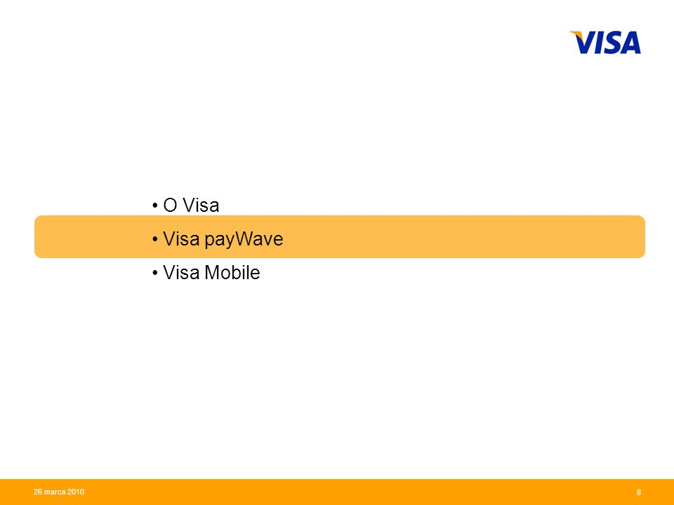 Presentation Identifier.8 Information Classification as Needed 8 26 marca 2010 O Visa Visa payWave Visa Mobile