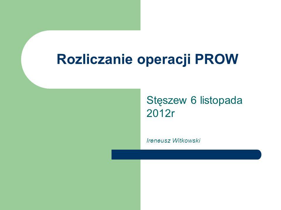 Rozliczanie operacji PROW Stęszew 6 listopada 2012r Ireneusz Witkowski