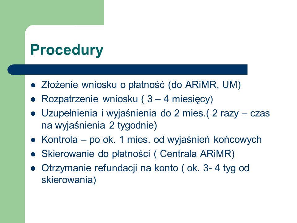 Procedury Złożenie wniosku o płatność (do ARiMR, UM) Rozpatrzenie wniosku ( 3 – 4 miesięcy) Uzupełnienia i wyjaśnienia do 2 mies.( 2 razy – czas na wyjaśnienia 2 tygodnie) Kontrola – po ok.