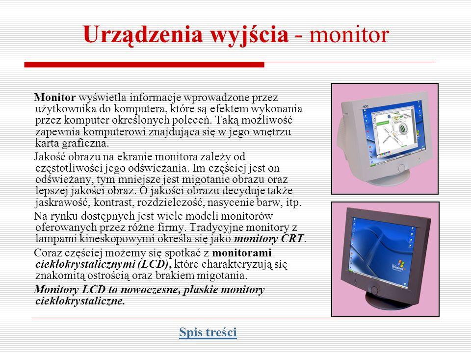 Urządzenia wyjścia - monitor Monitor wyświetla informacje wprowadzone przez użytkownika do komputera, które są efektem wykonania przez komputer określ