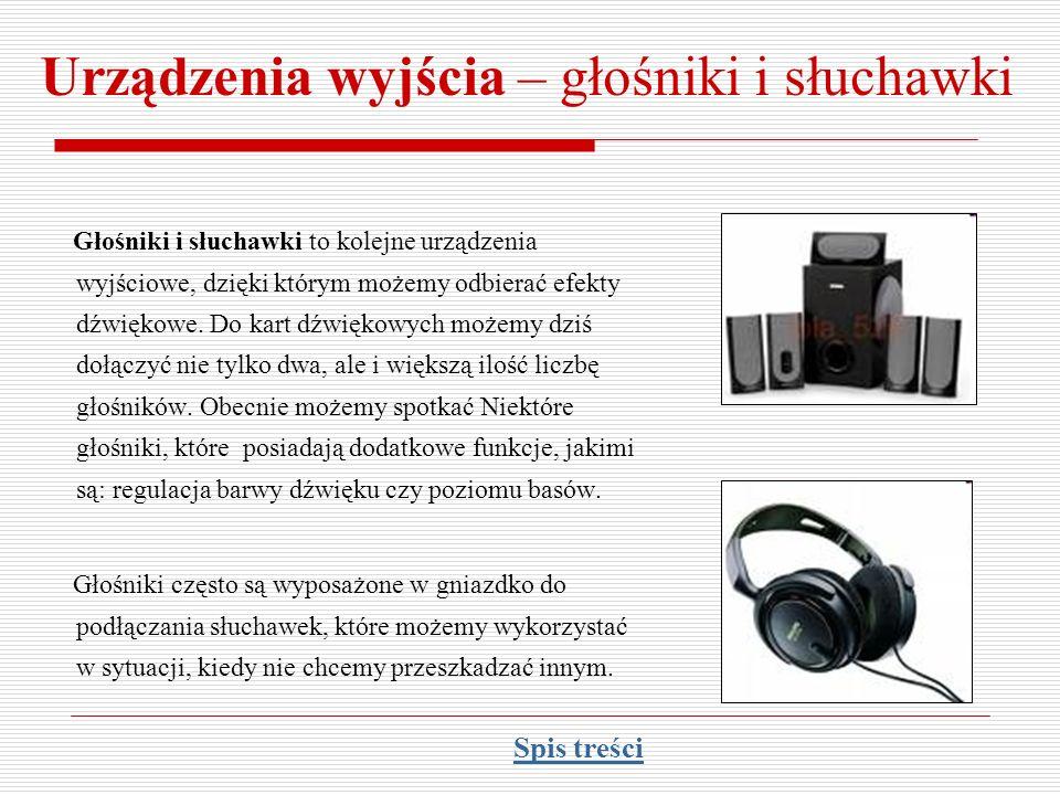 Urządzenia wyjścia – głośniki i słuchawki Głośniki i słuchawki to kolejne urządzenia wyjściowe, dzięki którym możemy odbierać efekty dźwiękowe. Do kar