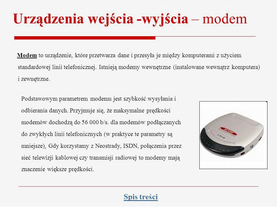 Urządzenia wejścia -wyjścia – modem Modem to urządzenie, które przetwarza dane i przesyła je między komputerami z użyciem standardowej linii telefonic