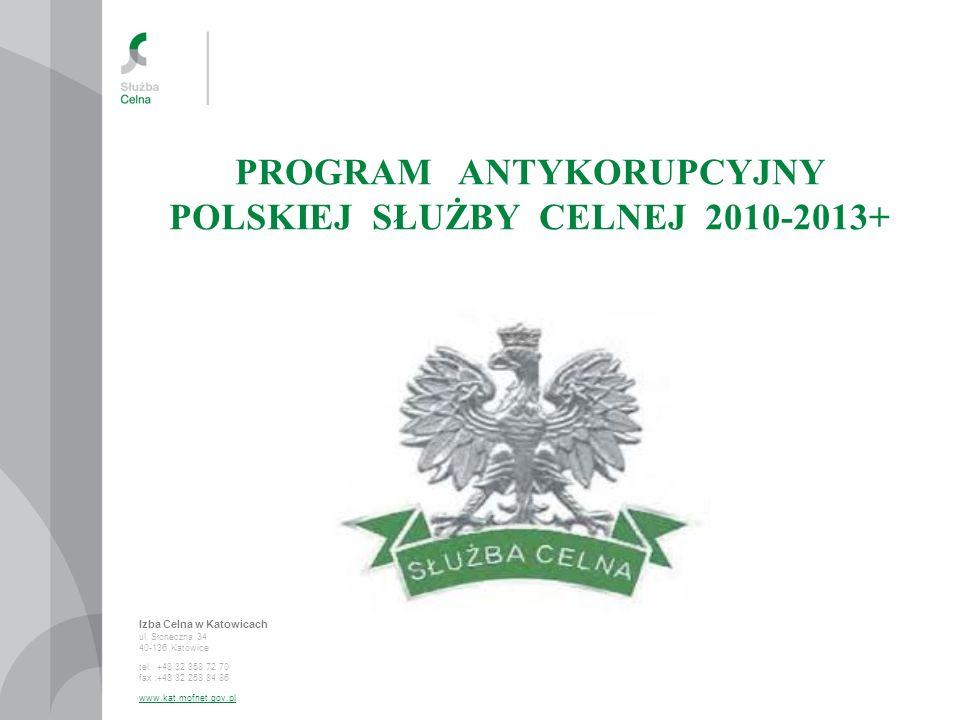 Izba Celna w Katowicach ul. Słoneczna 34 40-136 Katowice tel.: +48 32 358 72 70 fax :+48 32 258 84 86 www.kat.mofnet.gov.pl PROGRAM ANTYKORUPCYJNY POL