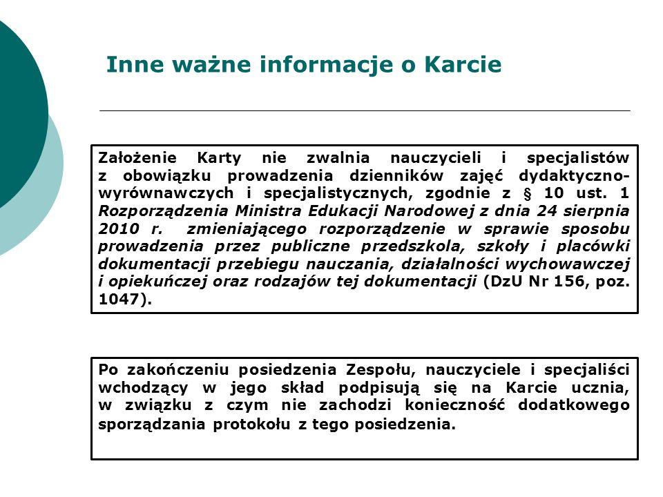 Inne ważne informacje o Karcie Założenie Karty nie zwalnia nauczycieli i specjalistów z obowiązku prowadzenia dzienników zajęć dydaktyczno- wyrównawcz