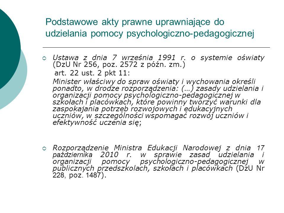 Podstawowe akty prawne uprawniające do udzielania pomocy psychologiczno-pedagogicznej Ustawa z dnia 7 września 1991 r. o systemie oświaty (DzU Nr 256,