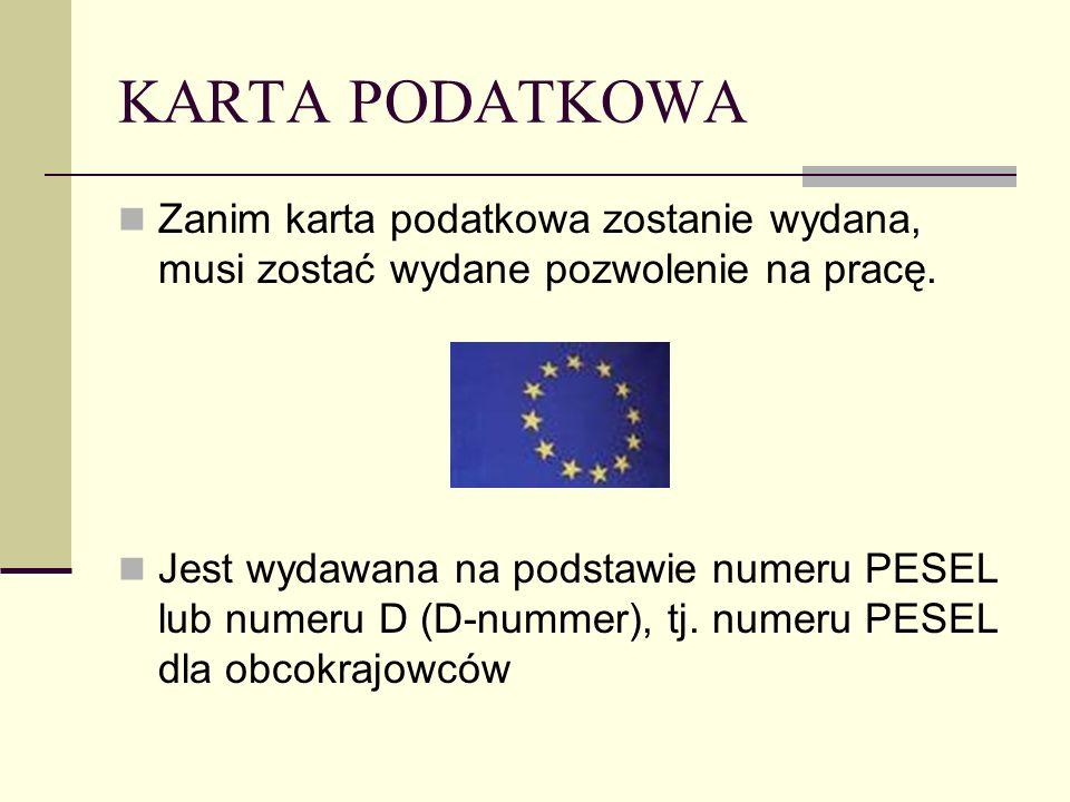KARTA PODATKOWA Zanim karta podatkowa zostanie wydana, musi zostać wydane pozwolenie na pracę. Jest wydawana na podstawie numeru PESEL lub numeru D (D