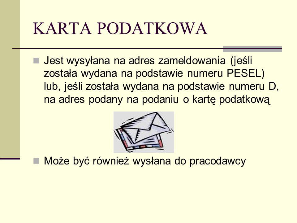 KARTA PODATKOWA Jest wysyłana na adres zameldowania (jeśli została wydana na podstawie numeru PESEL) lub, jeśli została wydana na podstawie numeru D,