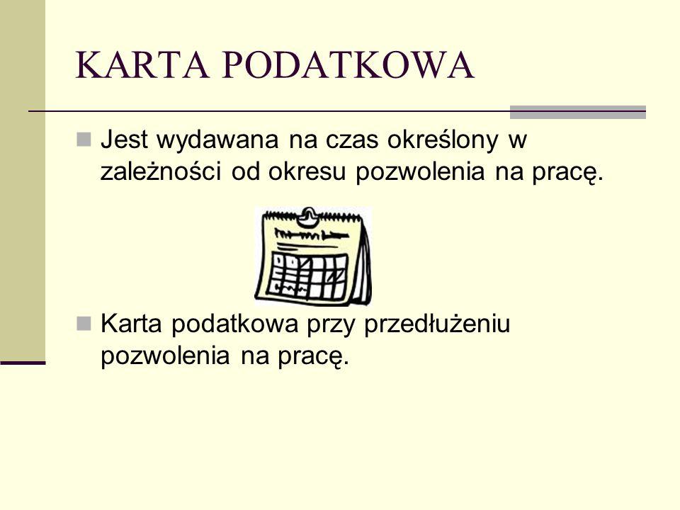 KARTA PODATKOWA Jest wydawana na czas określony w zależności od okresu pozwolenia na pracę. Karta podatkowa przy przedłużeniu pozwolenia na pracę.