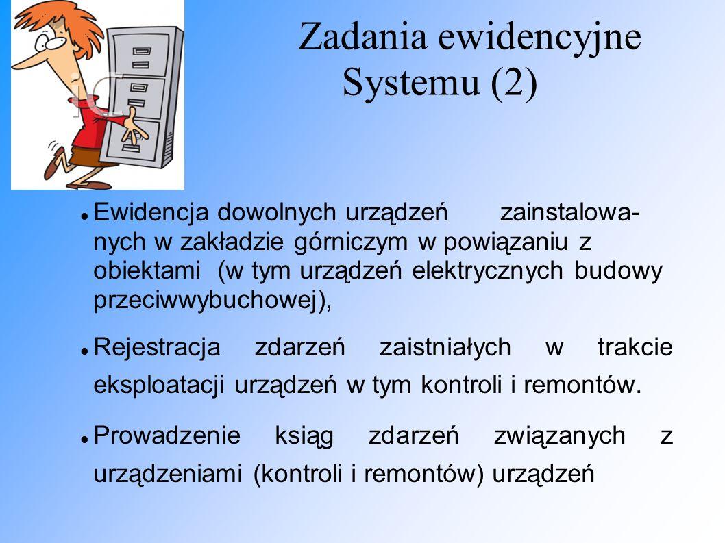 Zadania ewidencyjne Systemu (2) Ewidencja dowolnych urządzeń zainstalowa- nych w zakładzie górniczym w powiązaniu z obiektami (w tym urządzeń elektryc