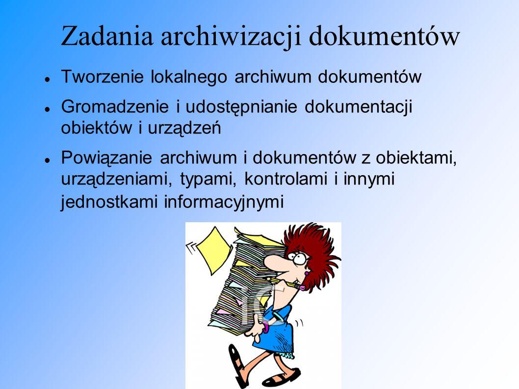 Zadania archiwizacji dokumentów Tworzenie lokalnego archiwum dokumentów Gromadzenie i udostępnianie dokumentacji obiektów i urządzeń Powiązanie archiw