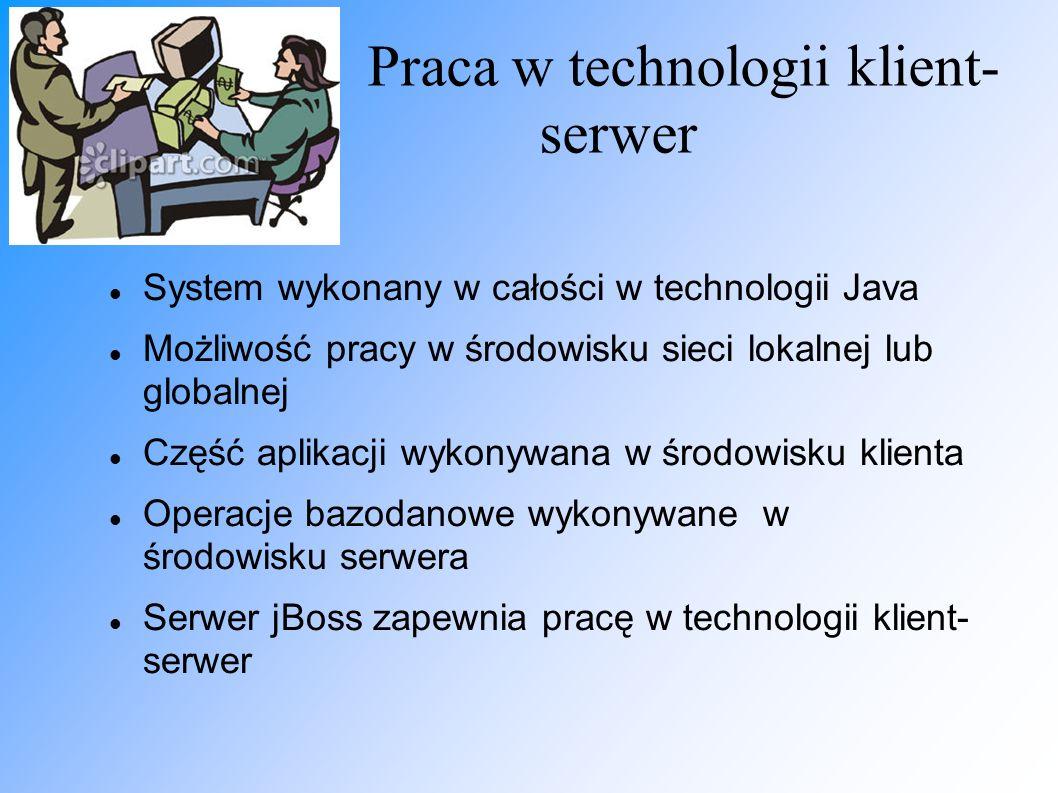 Praca w technologii klient- serwer System wykonany w całości w technologii Java Możliwość pracy w środowisku sieci lokalnej lub globalnej Część aplika