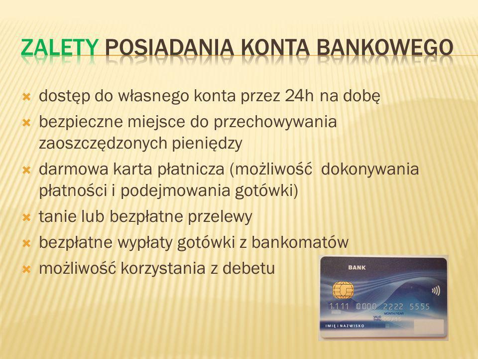 dostęp do własnego konta przez 24h na dobę bezpieczne miejsce do przechowywania zaoszczędzonych pieniędzy darmowa karta płatnicza (możliwość dokonywania płatności i podejmowania gotówki) tanie lub bezpłatne przelewy bezpłatne wypłaty gotówki z bankomatów możliwość korzystania z debetu