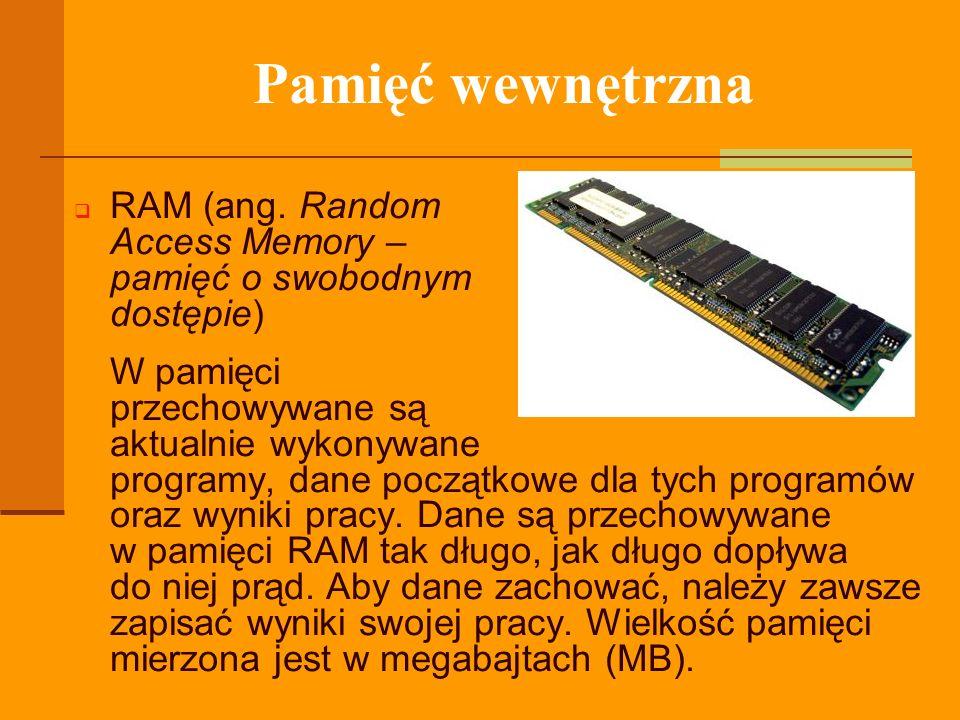 Pamięć wewnętrzna RAM (ang. Random Access Memory – pamięć o swobodnym dostępie) W pamięci przechowywane są aktualnie wykonywane programy, dane początk