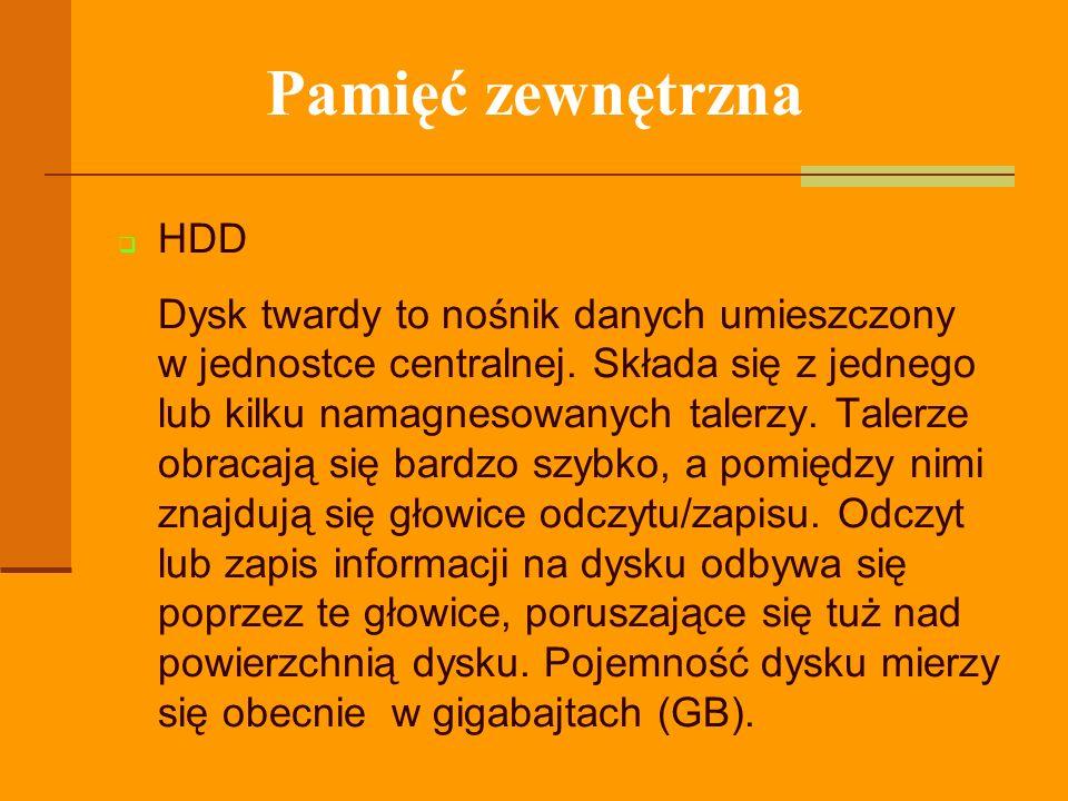 Pamięć zewnętrzna HDD Dysk twardy to nośnik danych umieszczony w jednostce centralnej. Składa się z jednego lub kilku namagnesowanych talerzy. Talerze