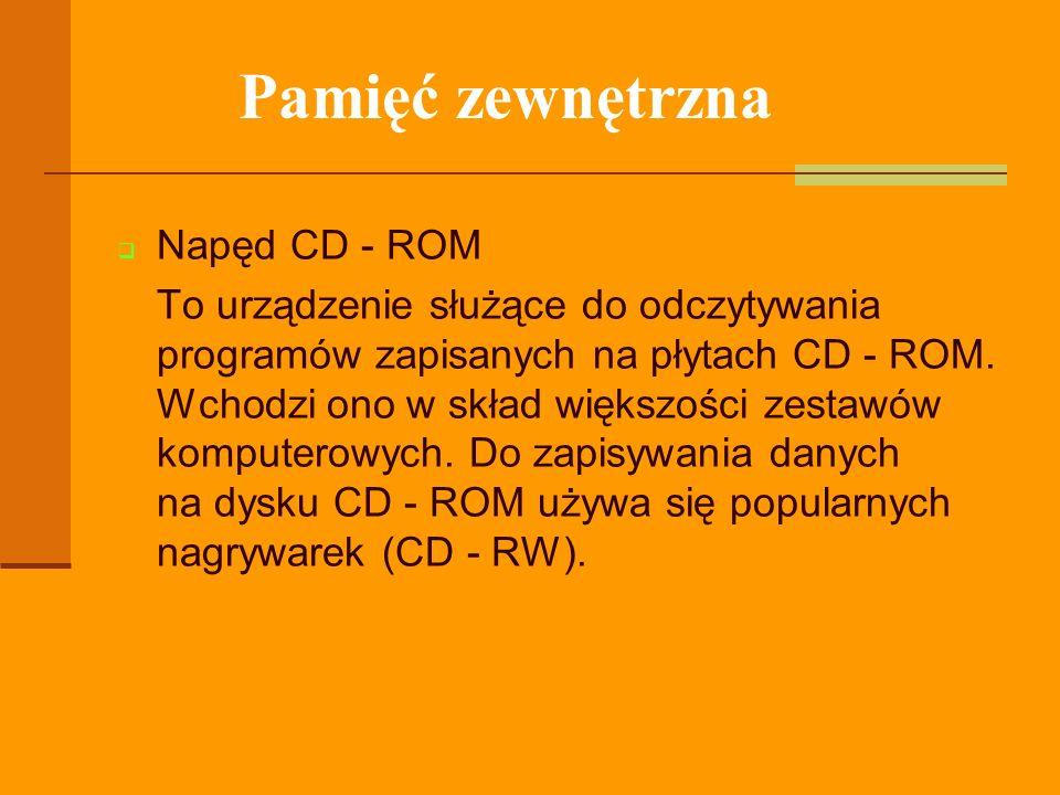 Pamięć zewnętrzna Napęd CD - ROM To urządzenie służące do odczytywania programów zapisanych na płytach CD - ROM. Wchodzi ono w skład większości zestaw