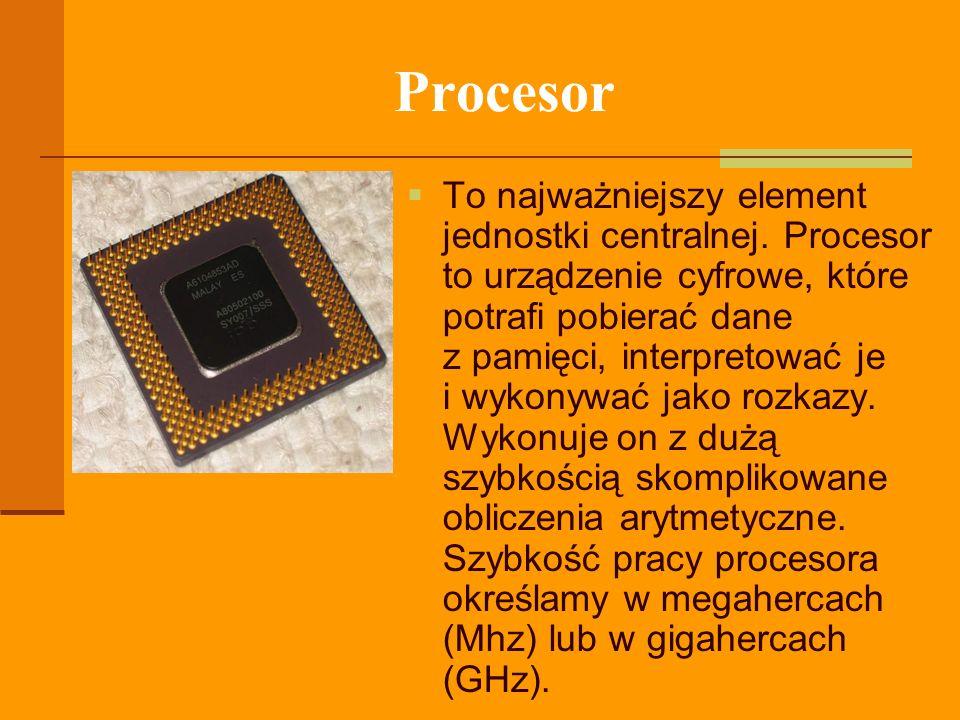 Procesor To najważniejszy element jednostki centralnej. Procesor to urządzenie cyfrowe, które potrafi pobierać dane z pamięci, interpretować je i wyko