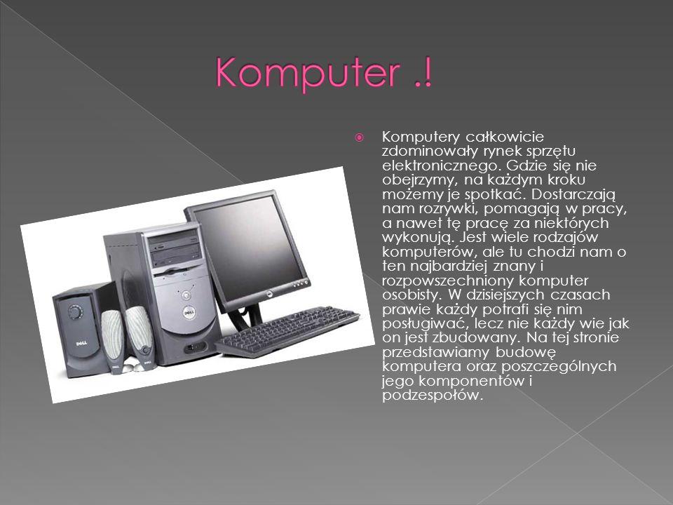 Komputery całkowicie zdominowały rynek sprzętu elektronicznego. Gdzie się nie obejrzymy, na każdym kroku możemy je spotkać. Dostarczają nam rozrywki,