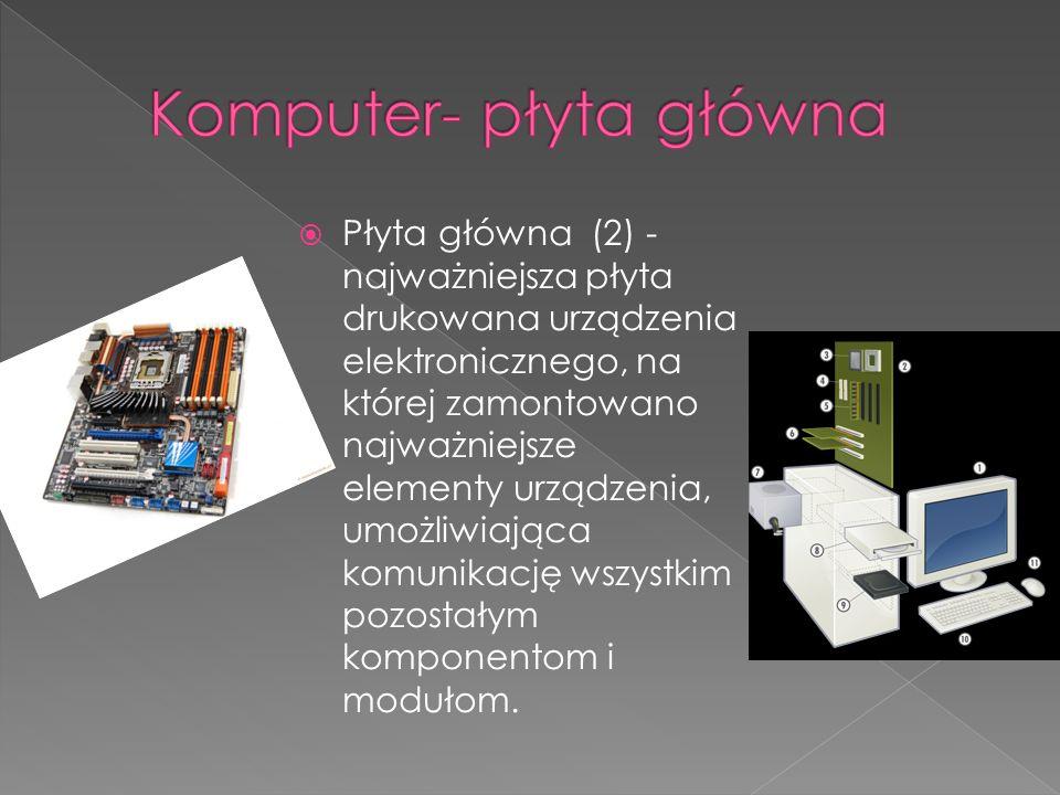 Płyta główna (2) - najważniejsza płyta drukowana urządzenia elektronicznego, na której zamontowano najważniejsze elementy urządzenia, umożliwiająca ko