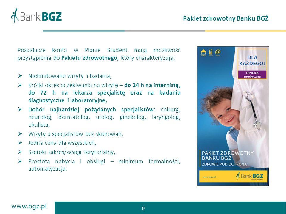 9 Pakiet zdrowotny Banku BGŻ Posiadacze konta w Planie Student mają możliwość przystąpienia do Pakietu zdrowotnego, który charakteryzują: Nielimitowan