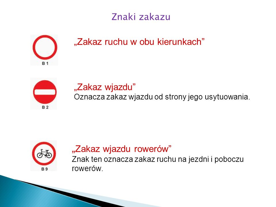 Zakaz ruchu w obu kierunkach Zakaz wjazdu Oznacza zakaz wjazdu od strony jego usytuowania. Zakaz wjazdu rowerów Znak ten oznacza zakaz ruchu na jezdni