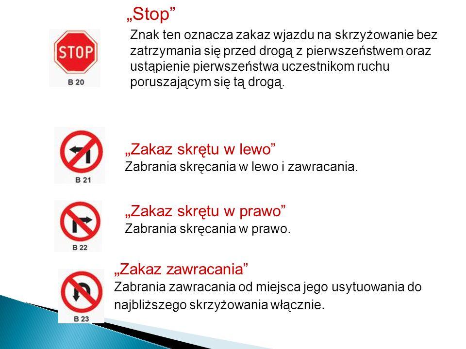 Stop Znak ten oznacza zakaz wjazdu na skrzyżowanie bez zatrzymania się przed drogą z pierwszeństwem oraz ustąpienie pierwszeństwa uczestnikom ruchu po