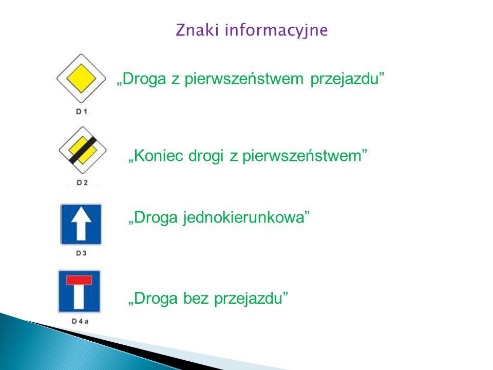 Droga z pierwszeństwem przejazdu Koniec drogi z pierwszeństwem Droga jednokierunkowa Droga bez przejazdu Znaki informacyjne