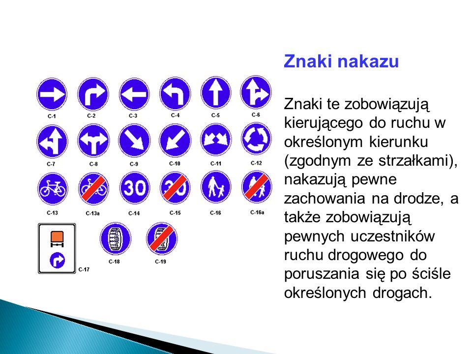 Znaki nakazu Znaki te zobowiązują kierującego do ruchu w określonym kierunku (zgodnym ze strzałkami), nakazują pewne zachowania na drodze, a także zob