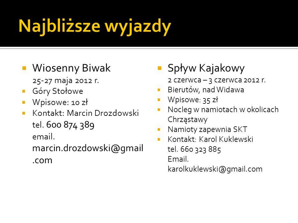 Wiosenny Biwak 25-27 maja 2012 r. Góry Stołowe Wpisowe: 10 zł Kontakt: Marcin Drozdowski tel. 600 874 389 email. marcin.drozdowski@gmail.com Spływ Kaj